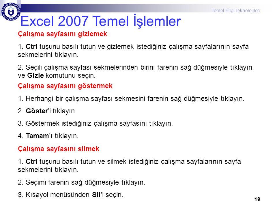 Temel Bilgi Teknolojileri 19 Excel 2007 Temel İşlemler Çalışma sayfasını gizlemek 1. Ctrl tuşunu basılı tutun ve gizlemek istediğiniz çalışma sayfalar