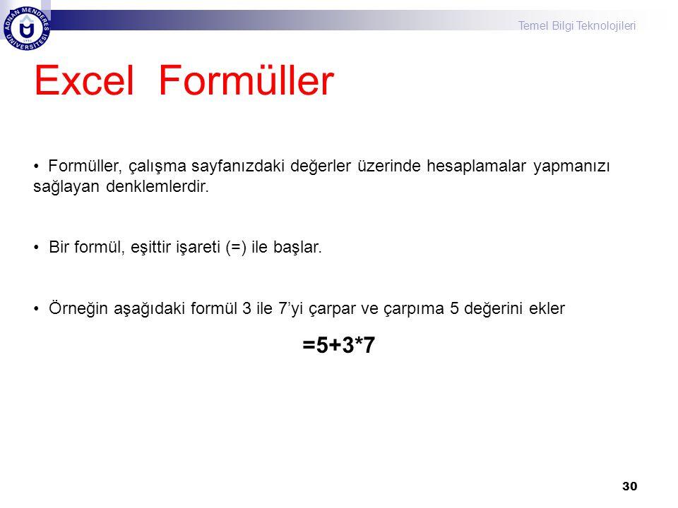 Temel Bilgi Teknolojileri 30 Excel Formüller Formüller, çalışma sayfanızdaki değerler üzerinde hesaplamalar yapmanızı sağlayan denklemlerdir. Bir form