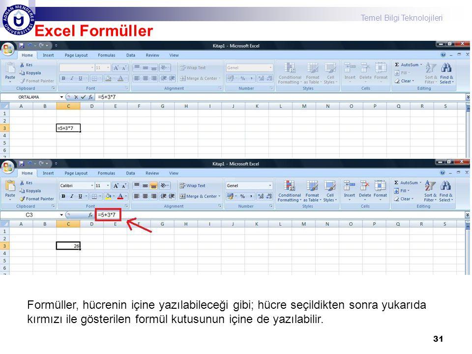 Temel Bilgi Teknolojileri 31 Excel Formüller Formüller, hücrenin içine yazılabileceği gibi; hücre seçildikten sonra yukarıda kırmızı ile gösterilen fo