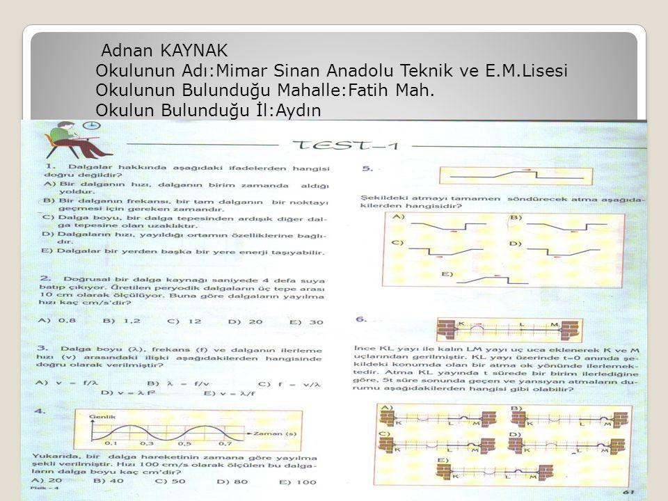 Adnan KAYNAK Okulunun Adı:Mimar Sinan Anadolu Teknik ve E.M.Lisesi Okulunun Bulunduğu Mahalle:Fatih Mah. Okulun Bulunduğu İl:Aydın