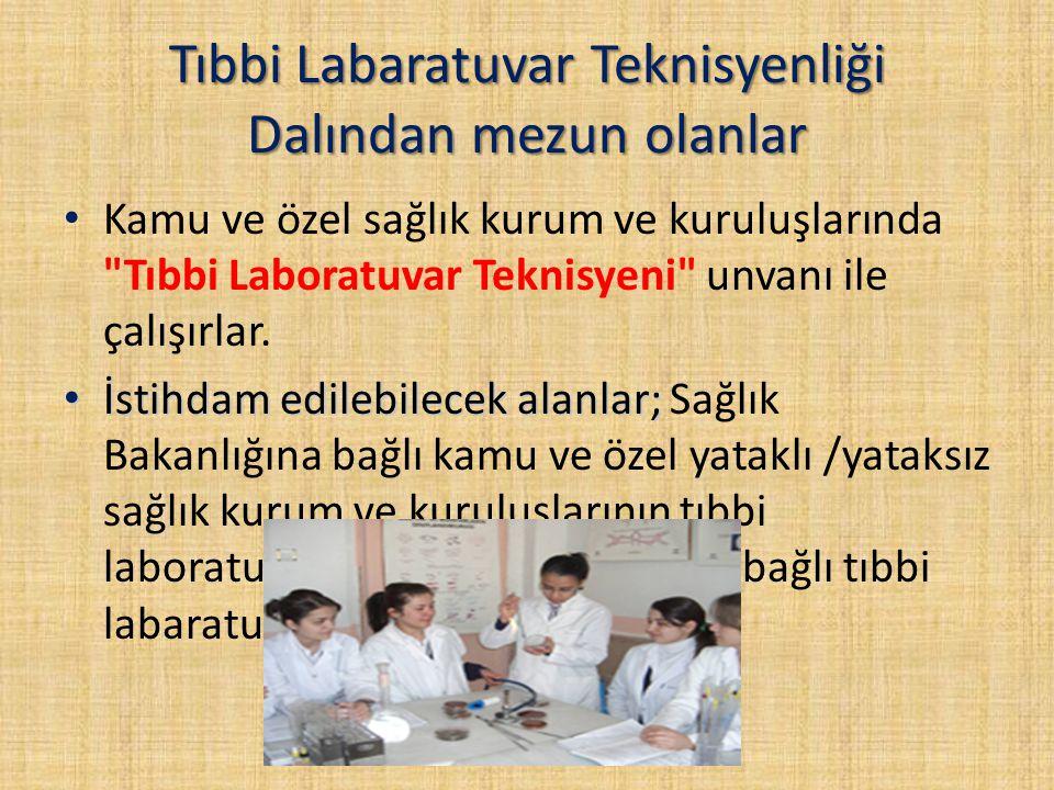 Tıbbi Labaratuvar Teknisyenliği Dalından mezun olanlar Kamu ve özel sağlık kurum ve kuruluşlarında