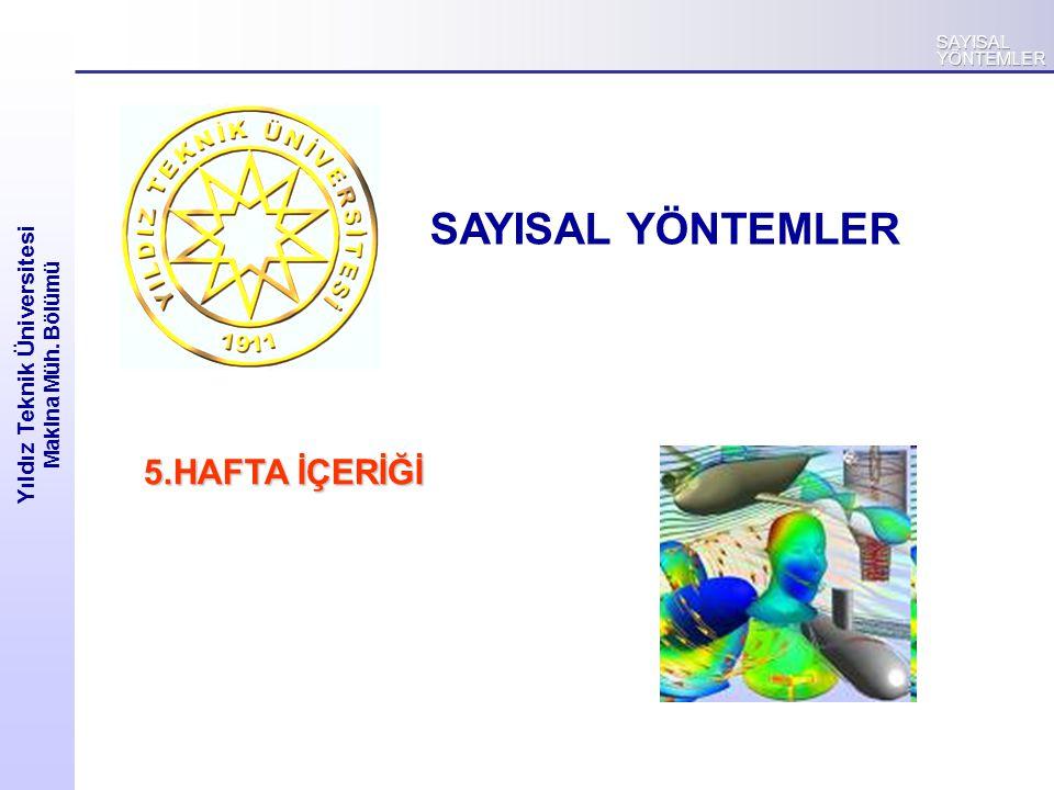 Yıldız Teknik Üniversitesi Makina Müh. Bölümü SAYISAL YÖNTEMLER 5.HAFTA İÇERİĞİ