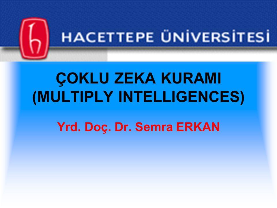 ÇOKLU ZEKA KURAMI (MULTIPLY INTELLIGENCES) Yrd. Doç. Dr. Semra ERKAN