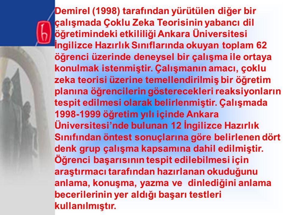 Demirel (1998) tarafından yürütülen diğer bir çalışmada Çoklu Zeka Teorisinin yabancı dil öğretimindeki etkililiği Ankara Üniversitesi İngilizce Hazır