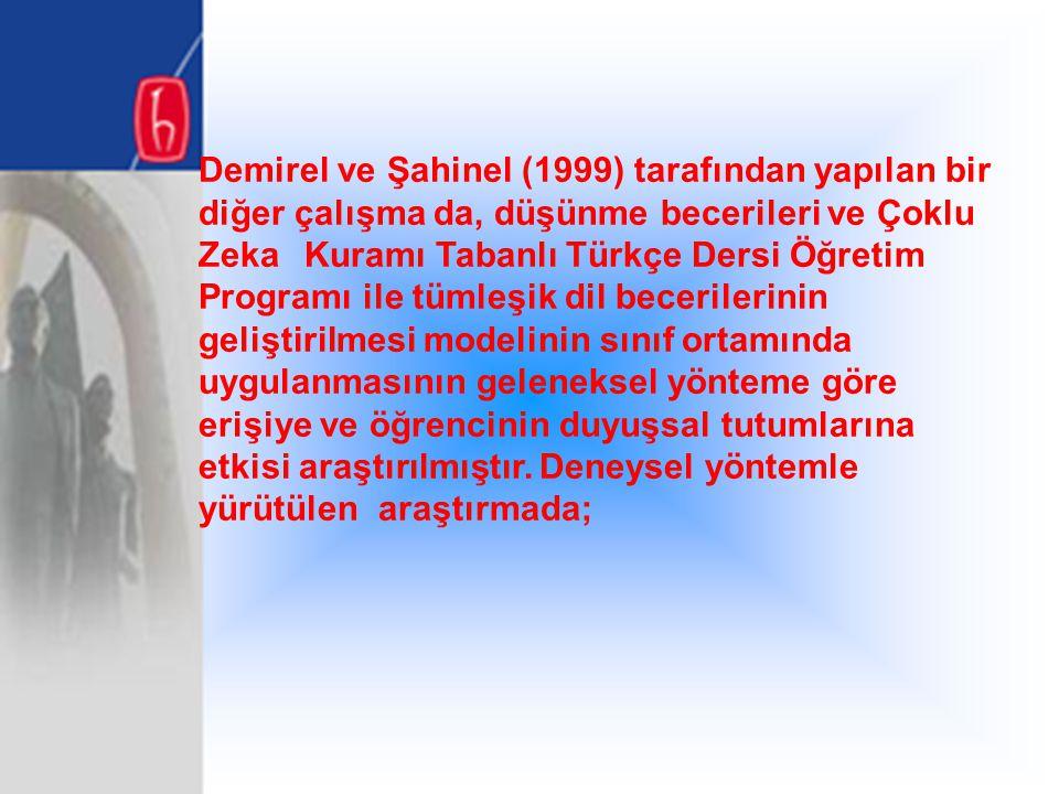 Demirel ve Şahinel (1999) tarafından yapılan bir diğer çalışma da, düşünme becerileri ve Çoklu ZekaKuramı Tabanlı Türkçe Dersi Öğretim Programı ile tü