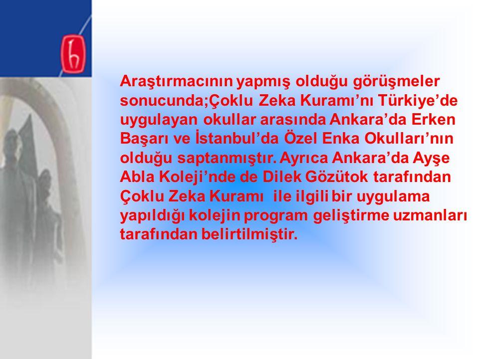 Araştırmacının yapmış olduğu görüşmeler sonucunda;Çoklu Zeka Kuramı'nı Türkiye'de uygulayan okullar arasında Ankara'da Erken Başarı ve İstanbul'da Öze