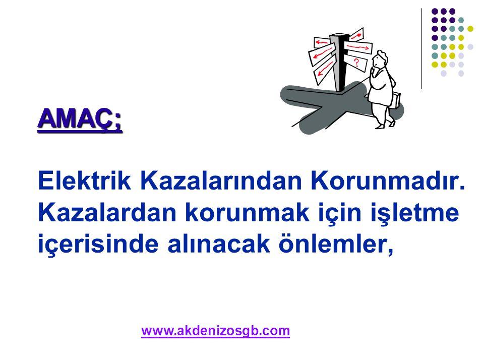 AMAÇ; AMAÇ; Elektrik Kazalarından Korunmadır. Kazalardan korunmak için işletme içerisinde alınacak önlemler, www.akdenizosgb.com