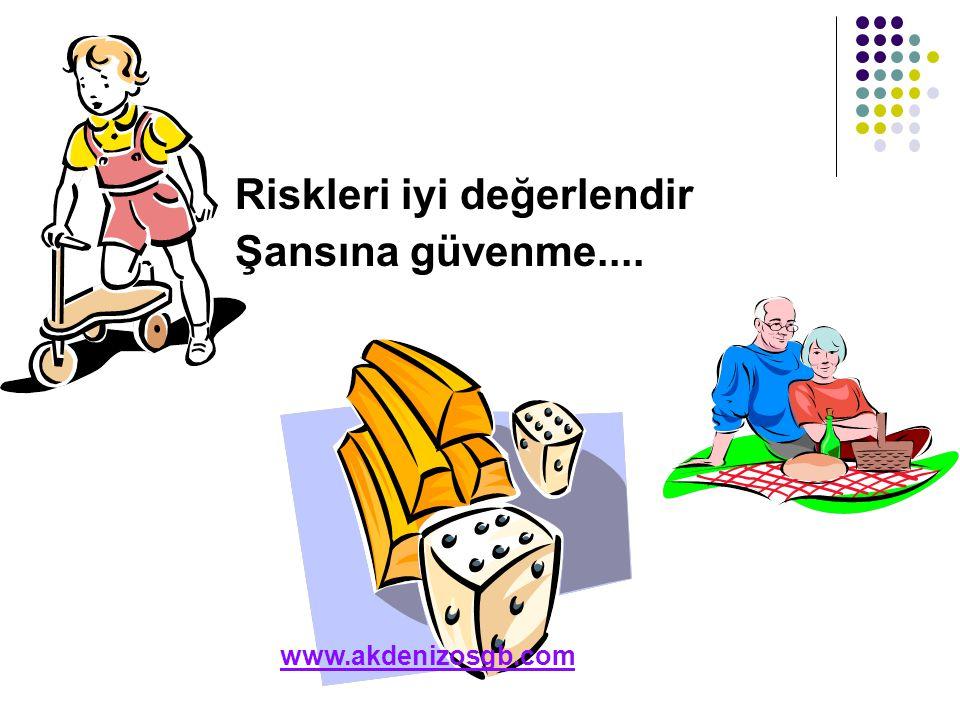 Riskleri iyi değerlendir Şansına güvenme.... www.akdenizosgb.com