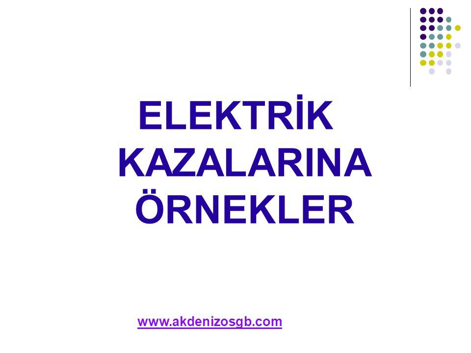 ELEKTRİK KAZALARINA ÖRNEKLER www.akdenizosgb.com