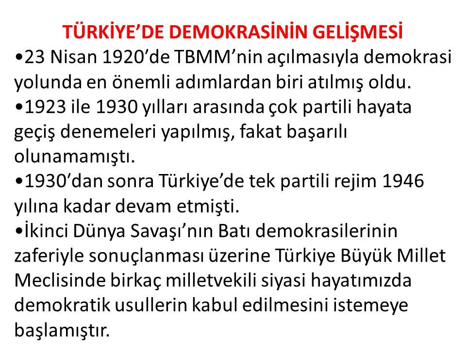 TÜRKİYE'DE DEMOKRASİNİN GELİŞMESİ 23 Nisan 1920′de TBMM'nin açılmasıyla demokrasi yolunda en önemli adımlardan biri atılmış oldu.