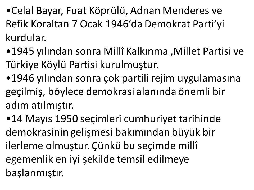 Celal Bayar, Fuat Köprülü, Adnan Menderes ve Refik Koraltan 7 Ocak 1946′da Demokrat Parti'yi kurdular.