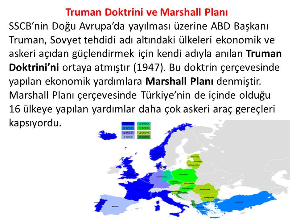 Truman Doktrini ve Marshall Planı SSCB'nin Doğu Avrupa'da yayılması üzerine ABD Başkanı Truman, Sovyet tehdidi adı altındaki ülkeleri ekonomik ve askeri açıdan güçlendirmek için kendi adıyla anılan Truman Doktrini'ni ortaya atmıştır (1947).