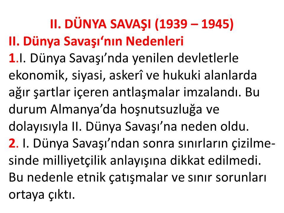 II.DÜNYA SAVAŞI (1939 – 1945) II. Dünya Savaşı'nın Nedenleri 1.I.