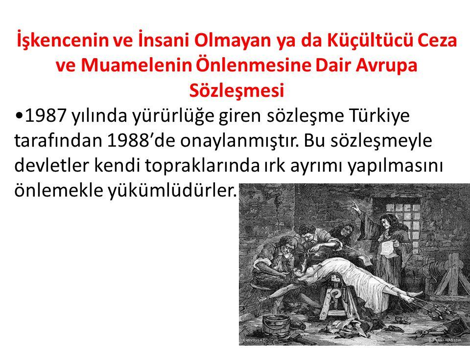 İşkencenin ve İnsani Olmayan ya da Küçültücü Ceza ve Muamelenin Önlenmesine Dair Avrupa Sözleşmesi 1987 yılında yürürlüğe giren sözleşme Türkiye tarafından 1988′de onaylanmıştır.