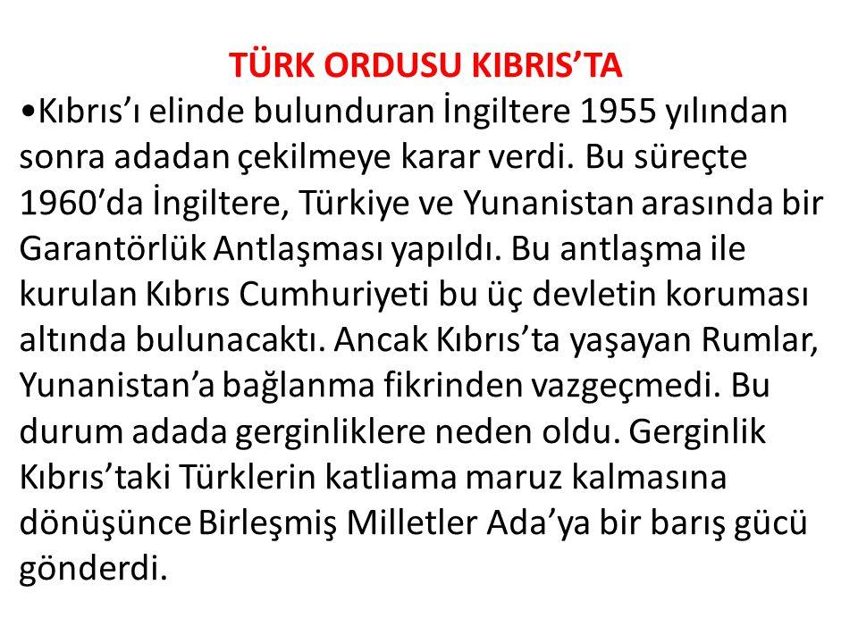 TÜRK ORDUSU KIBRIS'TA Kıbrıs'ı elinde bulunduran İngiltere 1955 yılından sonra adadan çekilmeye karar verdi.
