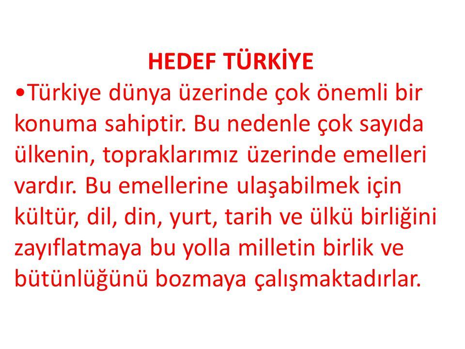 HEDEF TÜRKİYE Türkiye dünya üzerinde çok önemli bir konuma sahiptir.