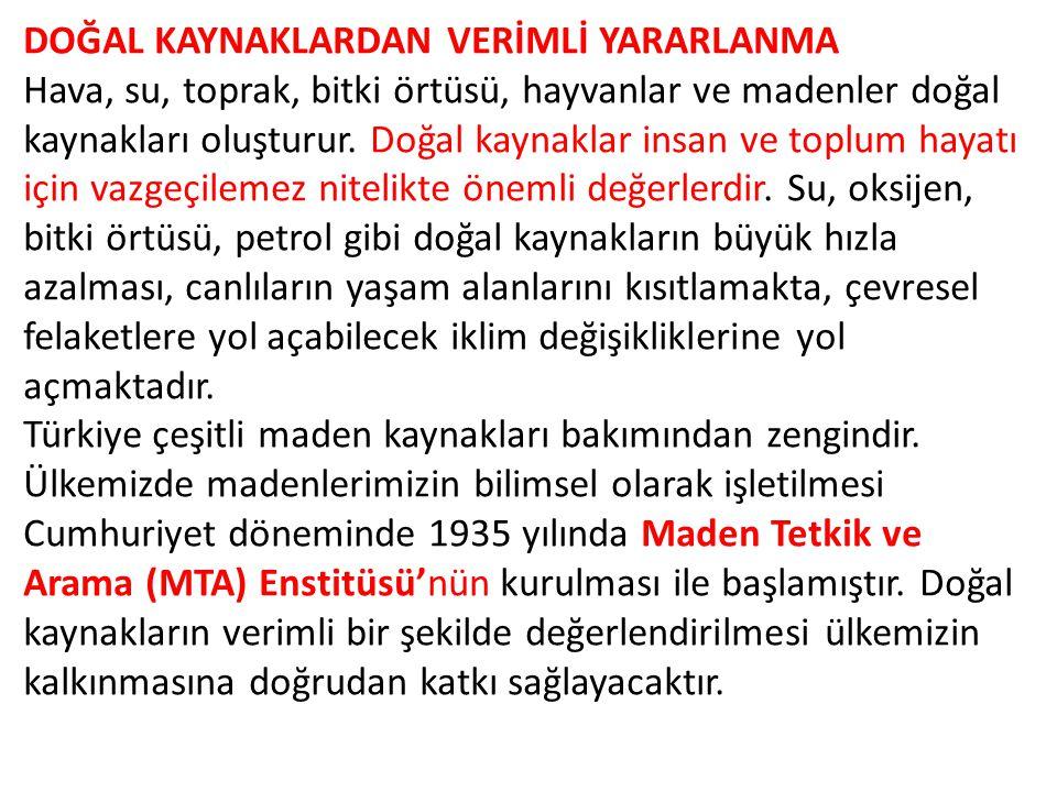 Ülkemizdeki doğal kaynakların verimli kullanılmasıyla ilgili projelerden bazıları şunlardır: Su Türkiye su zengini bir ülke değildir.