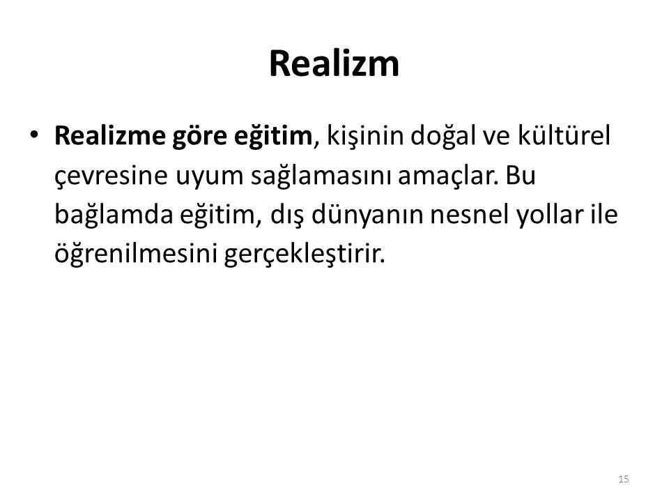 Realizm Realizme göre eğitim, kişinin doğal ve kültürel çevresine uyum sağlamasını amaçlar.
