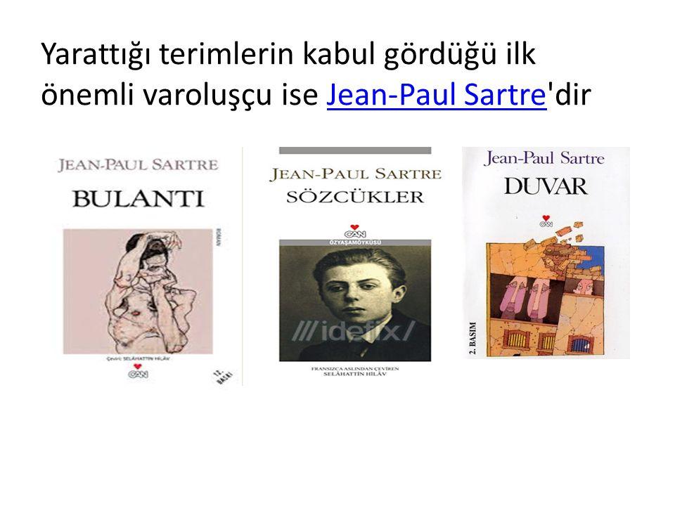 Yarattığı terimlerin kabul gördüğü ilk önemli varoluşçu ise Jean-Paul Sartre'dirJean-Paul Sartre