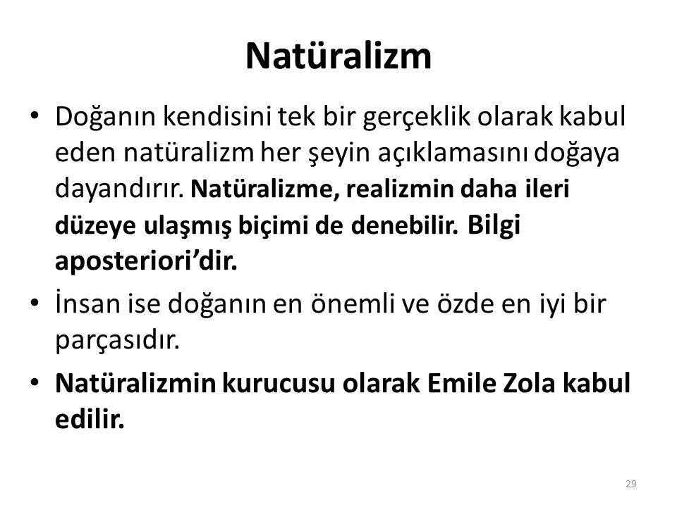 Natüralizm Doğanın kendisini tek bir gerçeklik olarak kabul eden natüralizm her şeyin açıklamasını doğaya dayandırır. Natüralizme, realizmin daha iler