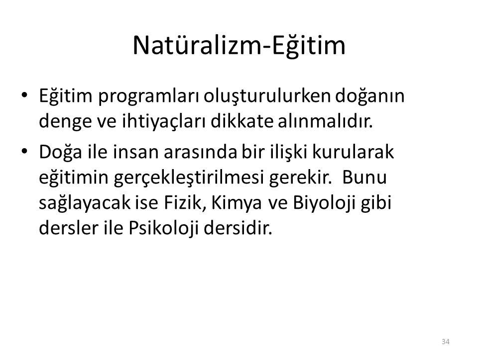 Natüralizm-Eğitim Eğitim programları oluşturulurken doğanın denge ve ihtiyaçları dikkate alınmalıdır. Doğa ile insan arasında bir ilişki kurularak eği