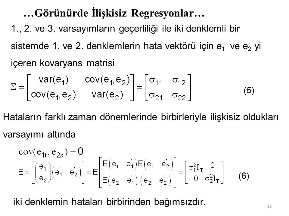 Hataların farklı zaman dönemlerinde birbirleriyle ilişkisiz oldukları varsayımı altında …G ö r ü n ü rde İlişkisiz Regresyonlar… 1., 2.