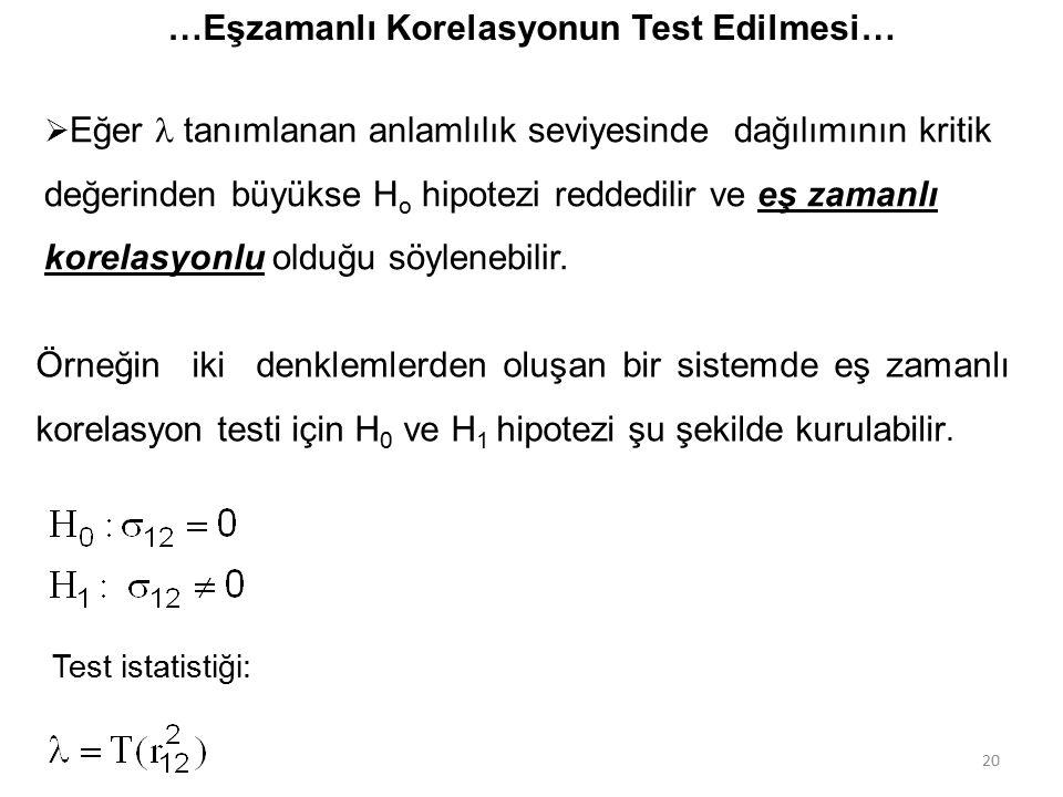 …Eşzamanlı Korelasyonun Test Edilmesi…  Eğer tanımlanan anlamlılık seviyesinde dağılımının kritik değerinden büyükse H o hipotezi reddedilir ve eş zamanlı korelasyonlu olduğu söylenebilir.