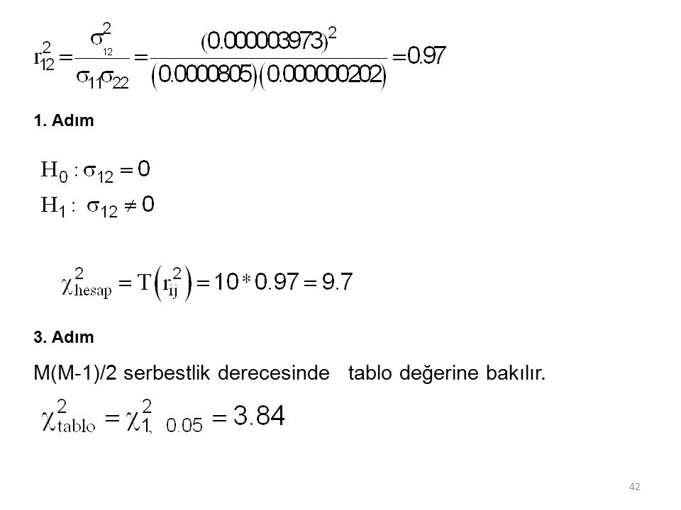 1. Adım 3. Adım M(M-1)/2 serbestlik derecesinde tablo değerine bakılır. 42