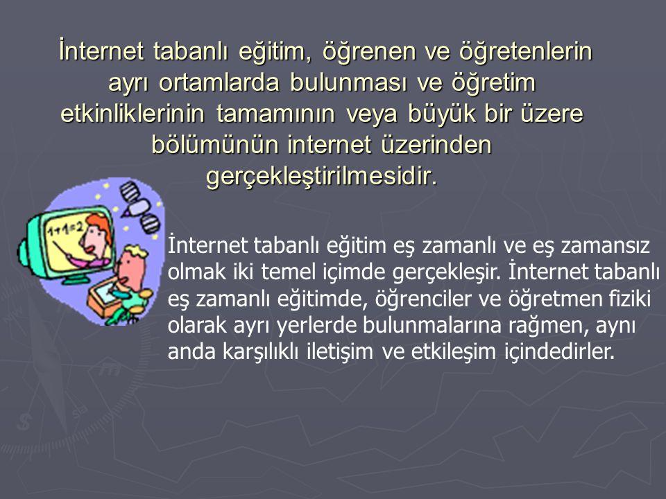 İnternet tabanlı eğitim, öğrenen ve öğretenlerin ayrı ortamlarda bulunması ve öğretim etkinliklerinin tamamının veya büyük bir üzere bölümünün interne