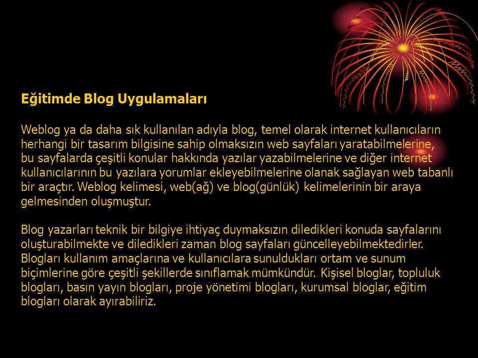 Eğitimde Blog Uygulamaları Weblog ya da daha sık kullanılan adıyla blog, temel olarak internet kullanıcıların herhangi bir tasarım bilgisine sahip olm
