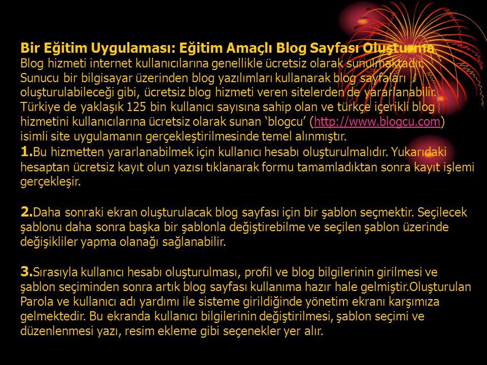 Bir Eğitim Uygulaması: Eğitim Amaçlı Blog Sayfası Oluşturma Blog hizmeti internet kullanıcılarına genellikle ücretsiz olarak sunulmaktadır. Sunucu bir