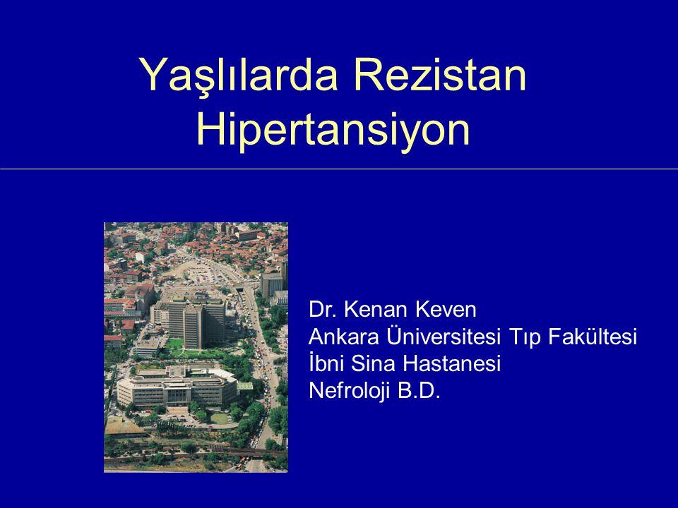Yaşlılarda Rezistan Hipertansiyon Dr. Kenan Keven Ankara Üniversitesi Tıp Fakültesi İbni Sina Hastanesi Nefroloji B.D.