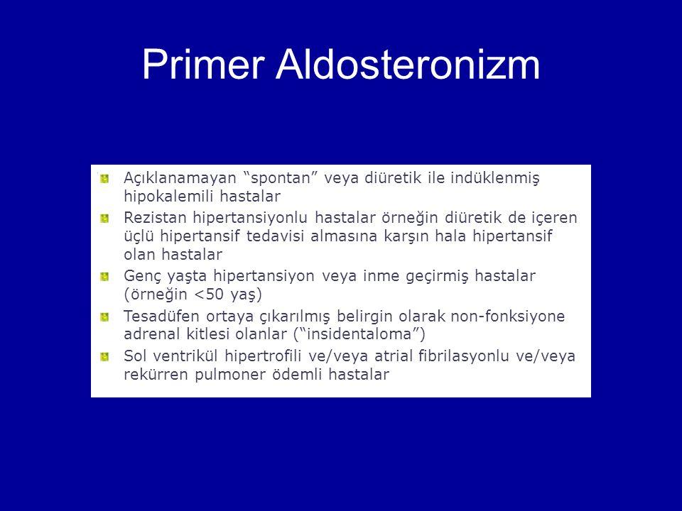 """Primer Aldosteronizm Açıklanamayan """"spontan"""" veya diüretik ile indüklenmiş hipokalemili hastalar Rezistan hipertansiyonlu hastalar örneğin diüretik de"""