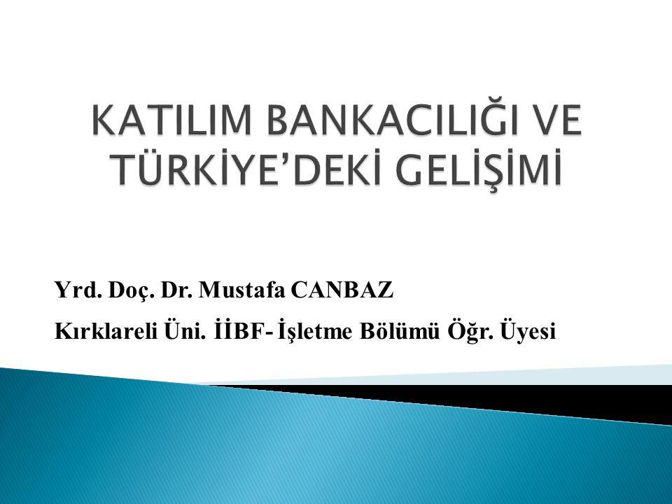 Yrd. Doç. Dr. Mustafa CANBAZ Kırklareli Üni. İİBF- İşletme Bölümü Öğr. Üyesi