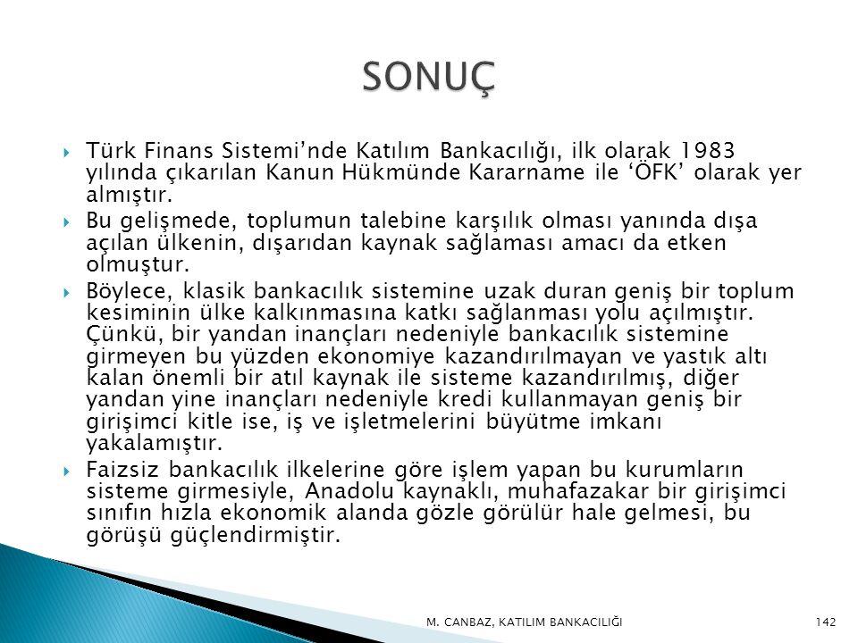  Türk Finans Sistemi'nde Katılım Bankacılığı, ilk olarak 1983 yılında çıkarılan Kanun Hükmünde Kararname ile 'ÖFK' olarak yer almıştır.