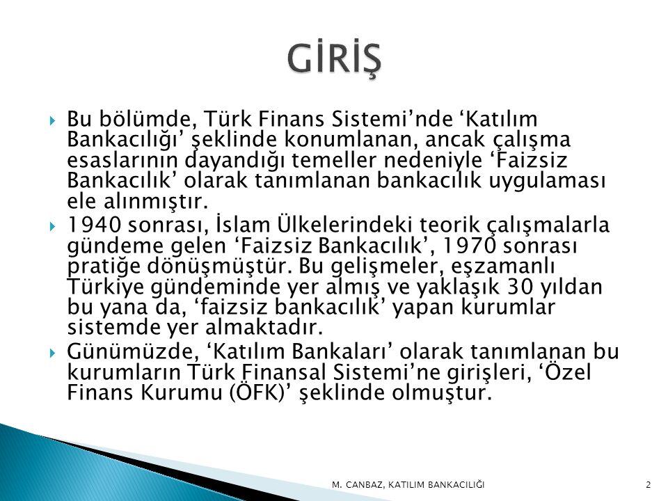  Bu bölümde, Türk Finans Sistemi'nde 'Katılım Bankacılığı' şeklinde konumlanan, ancak çalışma esaslarının dayandığı temeller nedeniyle 'Faizsiz Bankacılık' olarak tanımlanan bankacılık uygulaması ele alınmıştır.