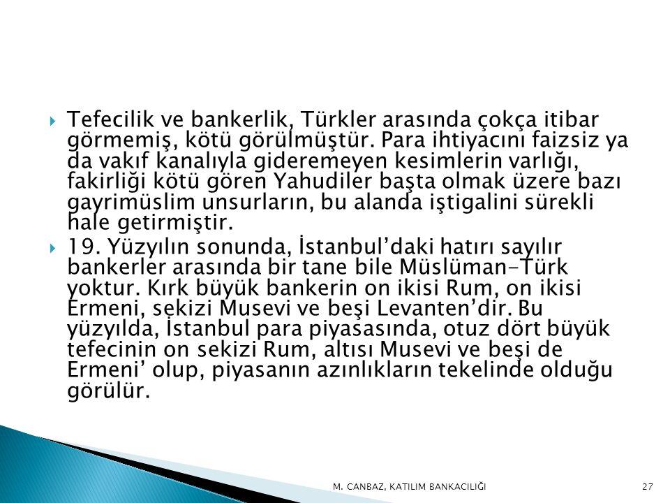  Tefecilik ve bankerlik, Türkler arasında çokça itibar görmemiş, kötü görülmüştür.
