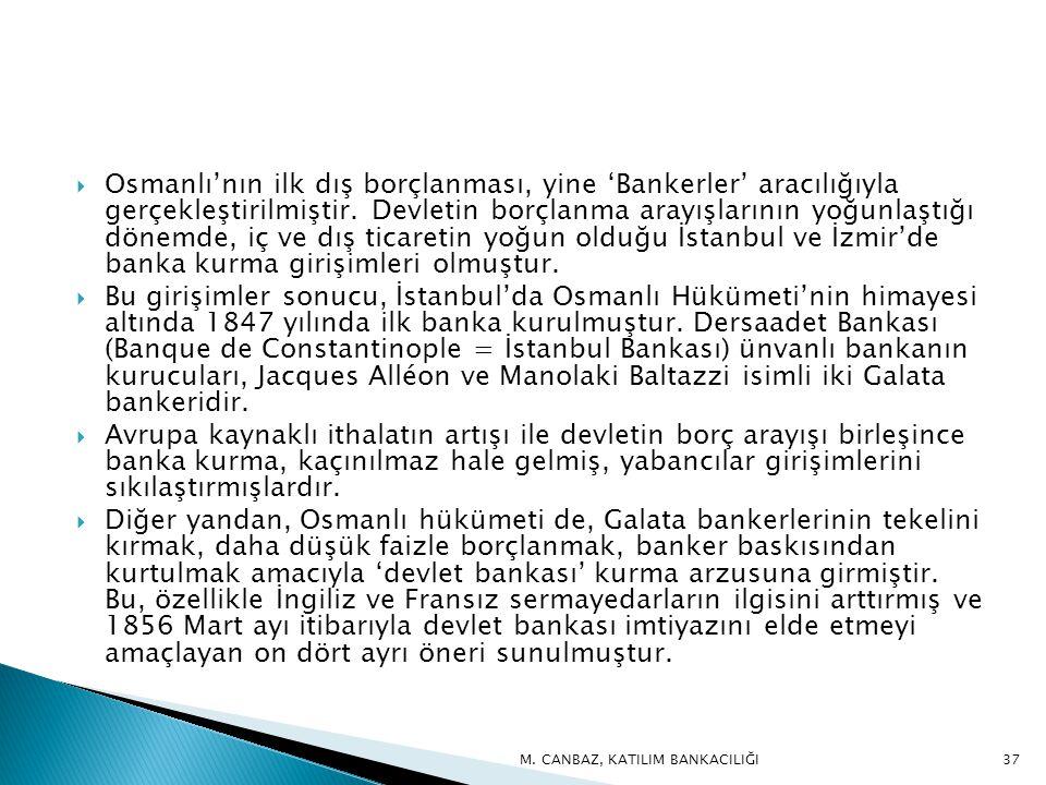 Osmanlı'nın ilk dış borçlanması, yine 'Bankerler' aracılığıyla gerçekleştirilmiştir.