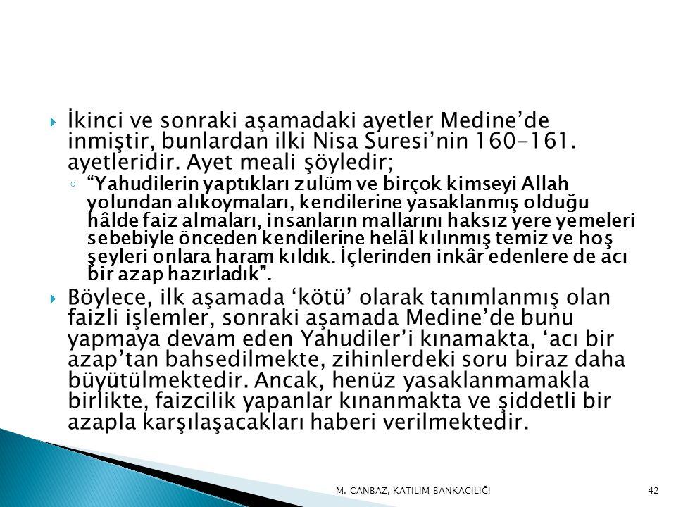  İkinci ve sonraki aşamadaki ayetler Medine'de inmiştir, bunlardan ilki Nisa Suresi'nin 160-161.
