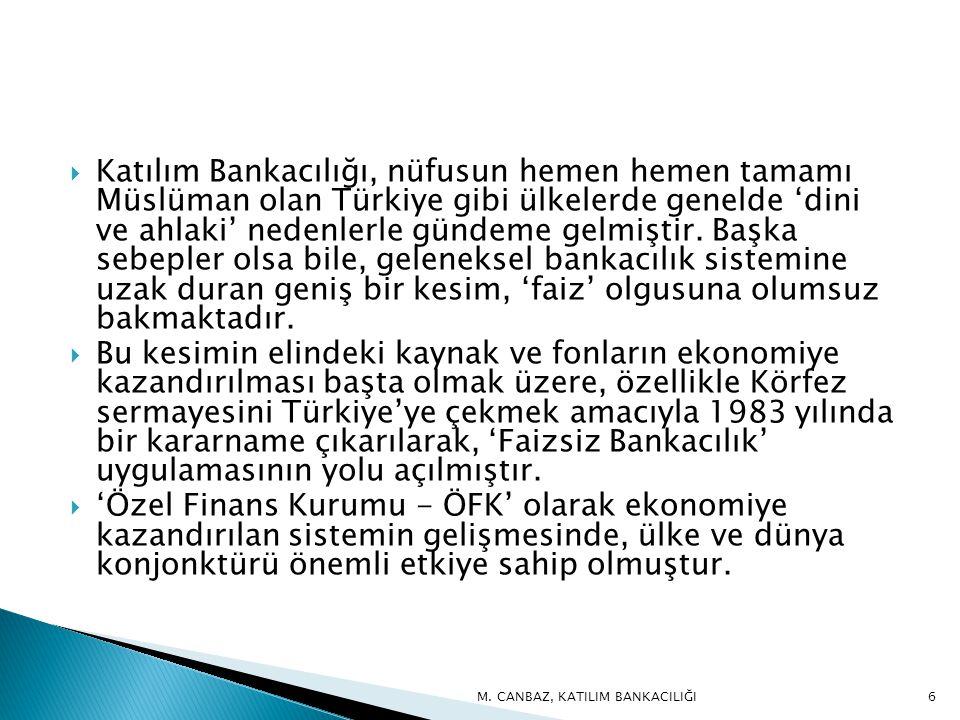 Katılım Bankacılığı, nüfusun hemen hemen tamamı Müslüman olan Türkiye gibi ülkelerde genelde 'dini ve ahlaki' nedenlerle gündeme gelmiştir.