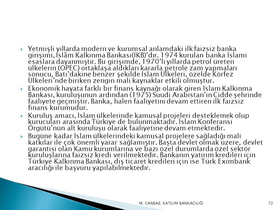  Yetmişli yıllarda modern ve kurumsal anlamdaki ilk faizsiz banka girişimi, İslâm Kalkınma Bankası(İKB)'dır.