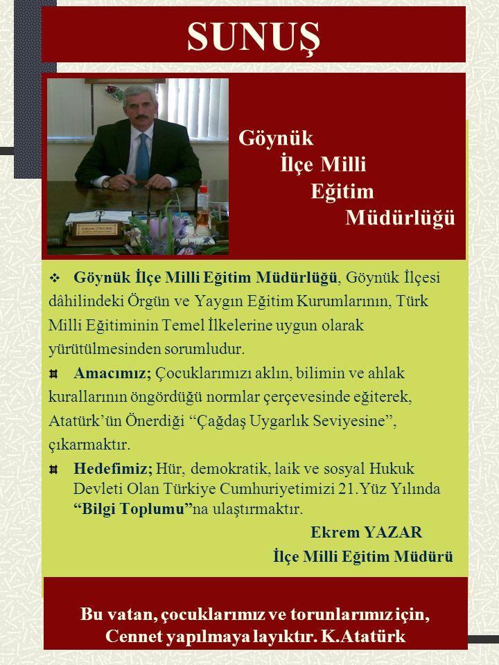 SUNUŞ  Göynük İlçe Milli Eğitim Müdürlüğü, Göynük İlçesi dâhilindeki Örgün ve Yaygın Eğitim Kurumlarının, Türk Milli Eğitiminin Temel İlkelerine uygun olarak yürütülmesinden sorumludur.