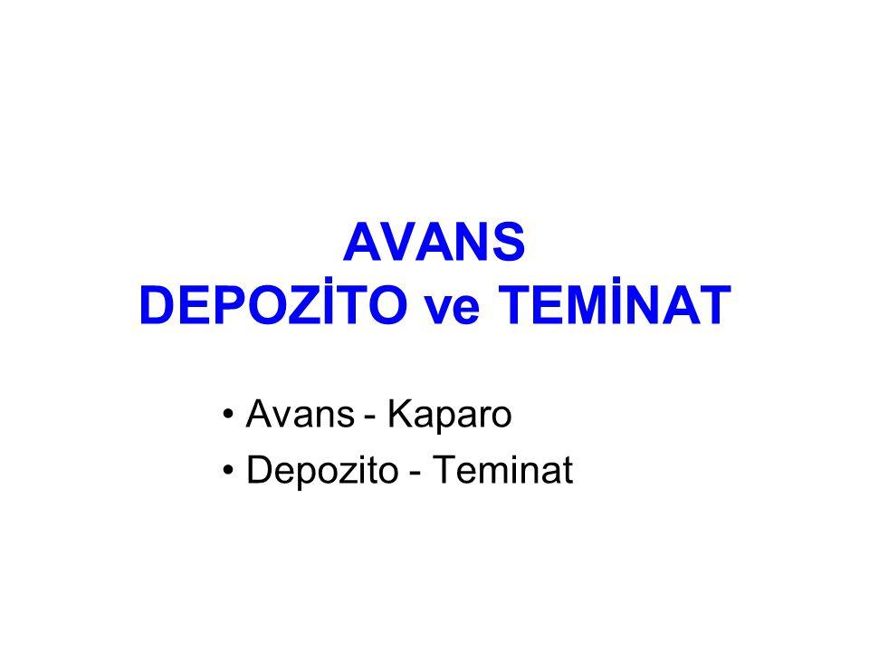 AVANS DEPOZİTO ve TEMİNAT Avans - Kaparo Depozito - Teminat