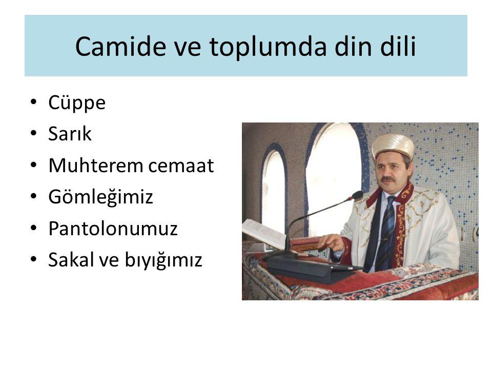 Camide ve toplumda din dili Cüppe Sarık Muhterem cemaat Gömleğimiz Pantolonumuz Sakal ve bıyığımız
