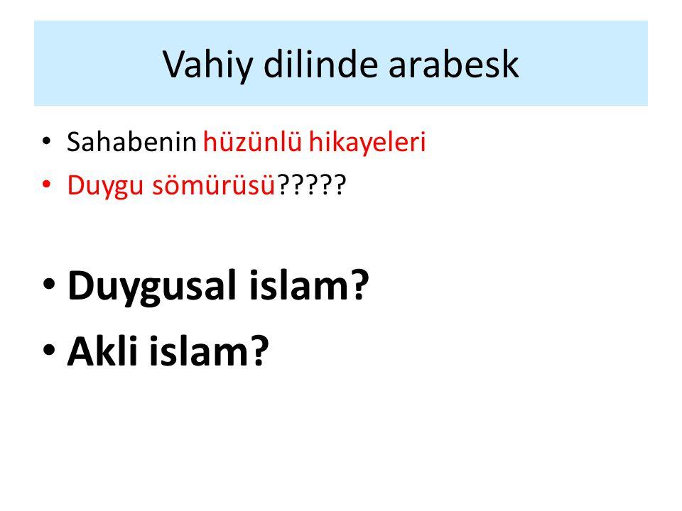 Vahiy dilinde arabesk Sahabenin hüzünlü hikayeleri Duygu sömürüsü????? Duygusal islam? Akli islam?