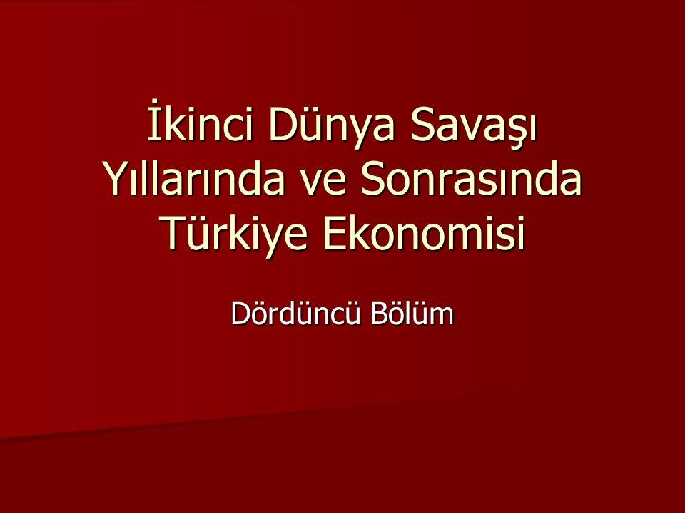 İkinci Dünya Savaşı Yıllarında ve Sonrasında Türkiye Ekonomisi Dördüncü Bölüm