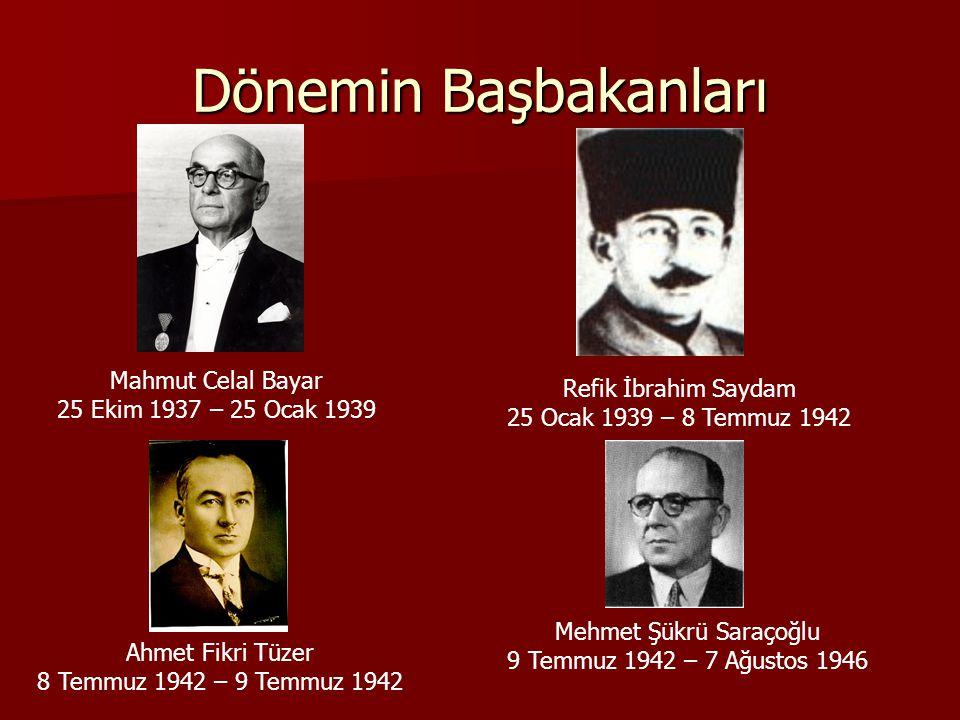 Dönemin Başbakanları Mahmut Celal Bayar 25 Ekim 1937 – 25 Ocak 1939 Refik İbrahim Saydam 25 Ocak 1939 – 8 Temmuz 1942 Ahmet Fikri Tüzer 8 Temmuz 1942
