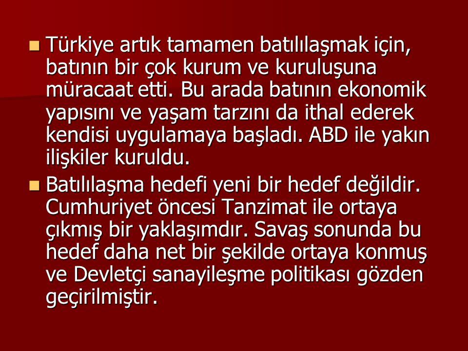 Türkiye artık tamamen batılılaşmak için, batının bir çok kurum ve kuruluşuna müracaat etti. Bu arada batının ekonomik yapısını ve yaşam tarzını da ith