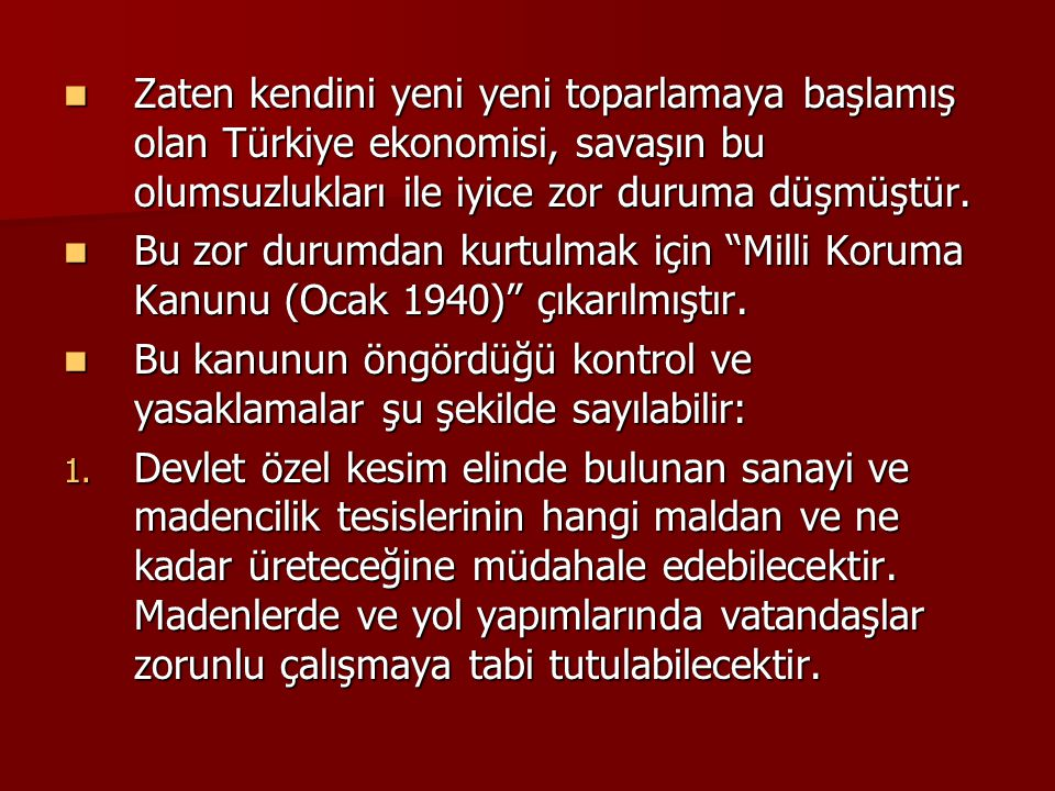 Zaten kendini yeni yeni toparlamaya başlamış olan Türkiye ekonomisi, savaşın bu olumsuzlukları ile iyice zor duruma düşmüştür. Zaten kendini yeni yeni