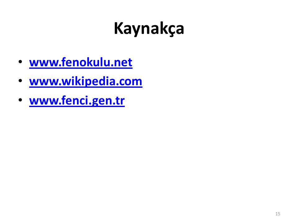 Kaynakça www.fenokulu.net www.wikipedia.com www.fenci.gen.tr 15